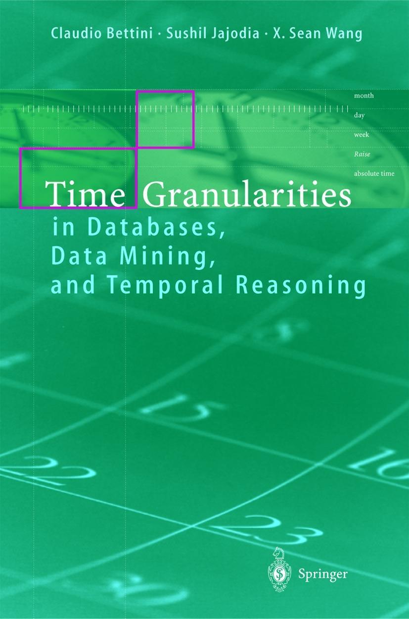 Time Granularities in Databases, Data Mining, and Temporal Reasoning Claudi ...