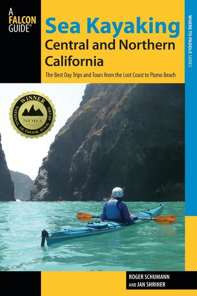 Sea Kayaking Central and Northern California: The Best Days Trips and Tours from the Lost Coast to Pismo Beach
