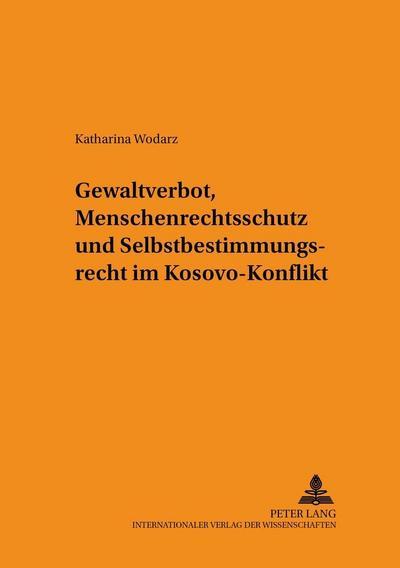 Gewaltverbot, Menschenrechtsschutz und Selbstbestimmungsrecht im Kosovo-Konflikt