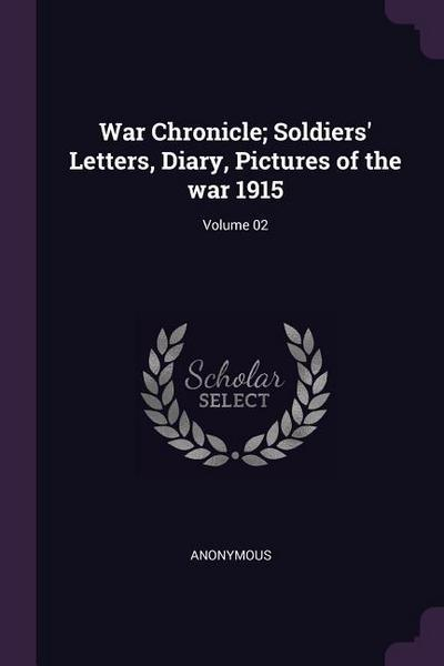 War Chronicle; Soldiers' Letters, Diary, Pictures of the War 1915; Volume 02