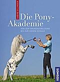 Die Pony-Akademie; Von der Grundausbildung bi ...