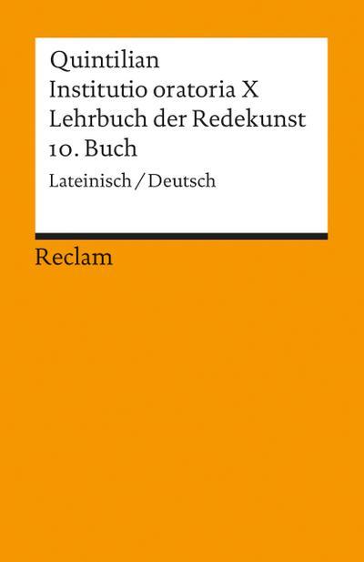 Instituto oratoria X. Lehrbuch der Redekunst: 10. Buch. Lat. /Dt