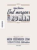 Und morgen ein Roman; Mein Ideenbuch zum Kreativen Schreiben   ; Deutsch