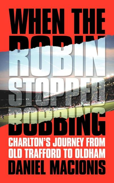 When the Robin Stopped Bobbing: Charlton's Journey from Old Trafford to Oldham