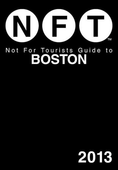 Not For Tourists Guide to Boston 2013