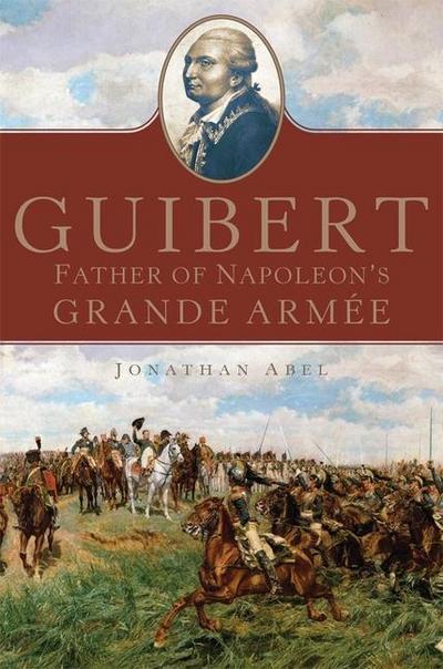 Guibert: Father of Napoleon's Grande Armée