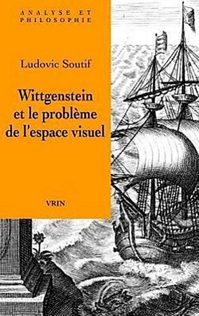 Wittgenstein Et Le Probleme de L'Espace Visuel