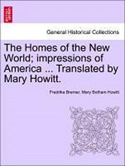 The Homes of the New World; impressions of America ... Translated by Mary Howitt. Vol. I.