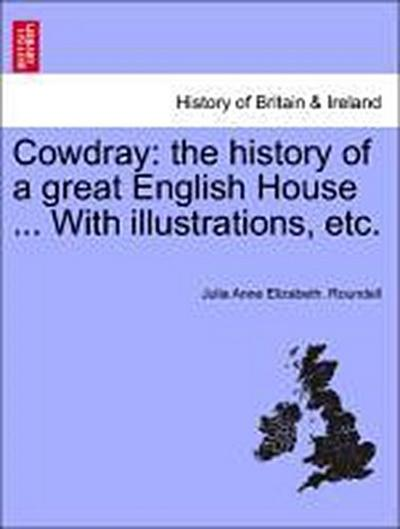 Cowdray: the history of a great English House ... With illustrations, etc.