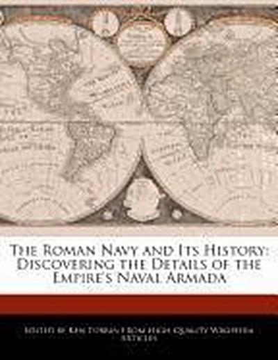 The Roman Navy and Its History: Discovering the Details of the Empire's Naval Armada