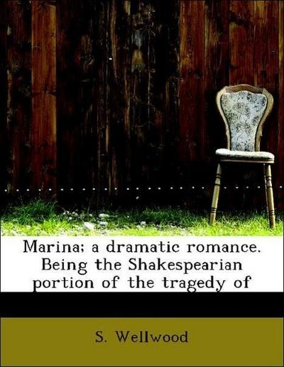 Marina; a dramatic romance. Being the Shakespearian portion of the tragedy of