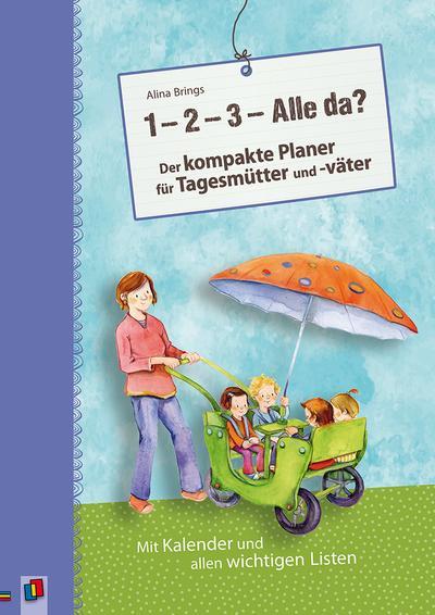 '1, 2, 3 - Alle da?' Der kompakte Planer für Tagesmütter und -väter