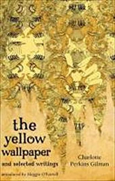 Yellow Wallpaper And Selected Writings