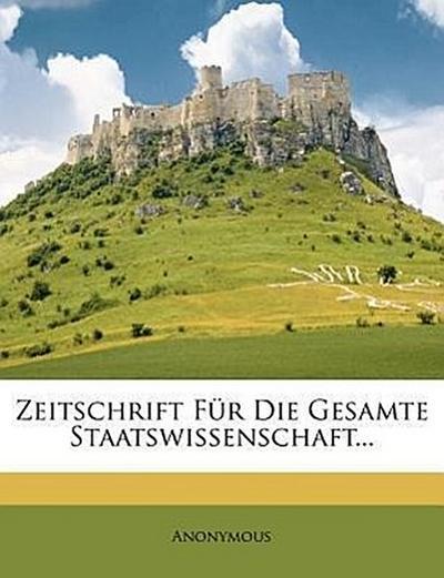 Zeitschrift für die gesammte Staatswissenschaft.