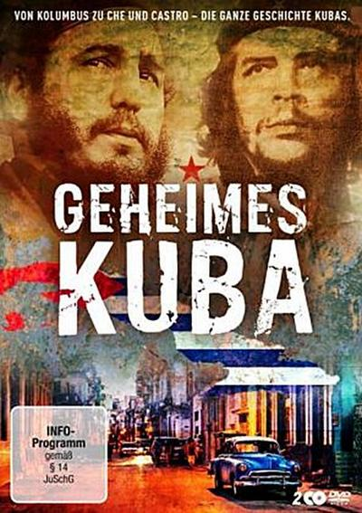 Geheimes Kuba - Von Kolumbus zu Ché und Castro - die ganze Geschichte Kubas
