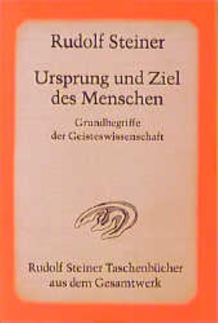 Ursprung und Ziel des Menschen. Grundbegriffe der Geisteswissenschaft, Rudo ...