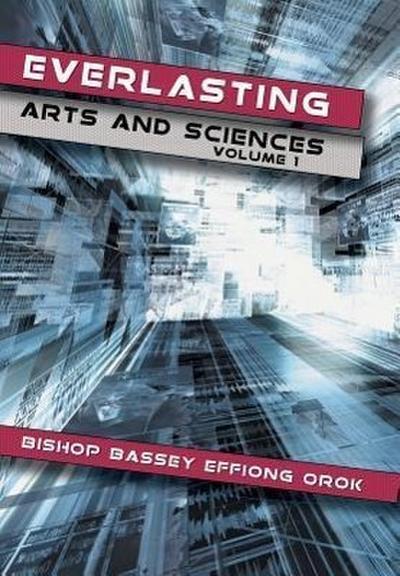 Everlasting Arts and Sciences: Volume 1