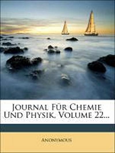 Journal für Chemie und Physik, XXII. Band