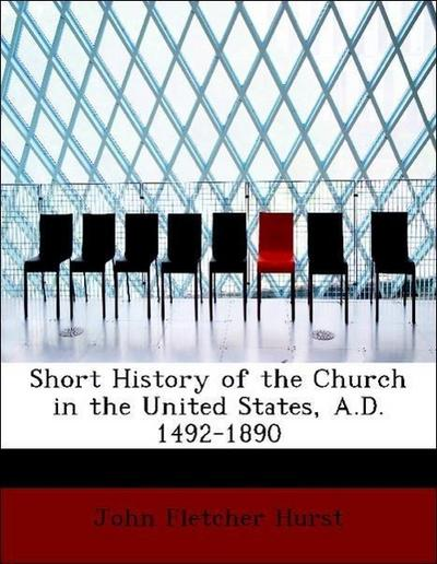 Short History of the Church in the United States, A.D. 1492-1890