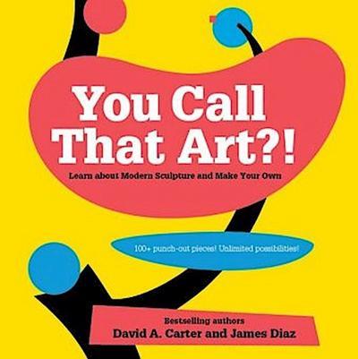 You Call That Art?!: An Interactive History of Modern Sculpture