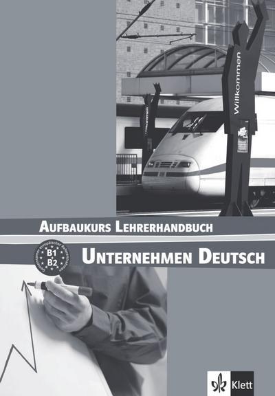 Unternehmen Deutsch Aufbaukurs: Lehrerhandbuch (ALL NIVEAU ADULTE TVA 5,5%)