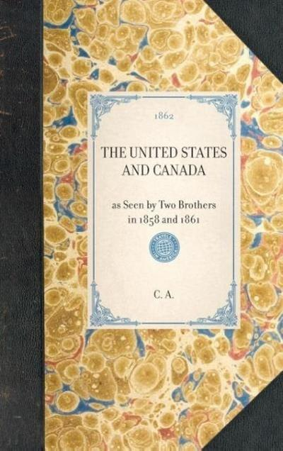 United States and Canada: As Seen by Two Brothers in 1858 and 1861