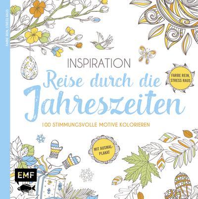 Inspiration Reise durch die Jahreszeiten; 100 stimmungsvolle Motive kolorieren - Farbe rein, Stress raus; Farbe rein – Stress raus; Deutsch