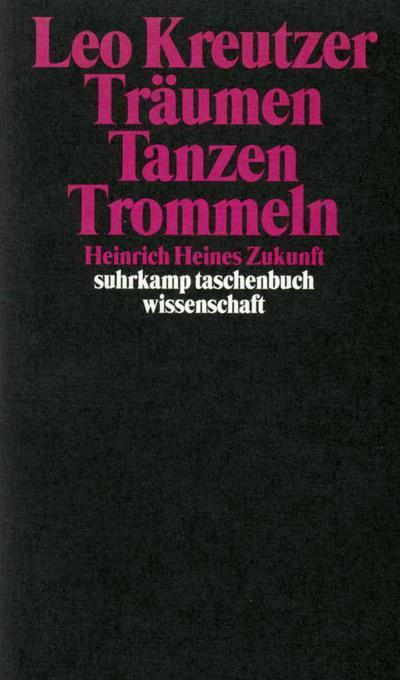 Träumen, Tanzen, Trommeln: Heinrich Heines Zukunft (suhrkamp taschenbuch wissenschaft)
