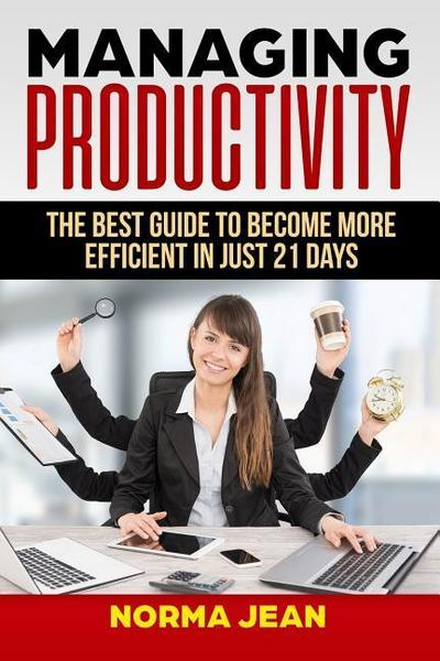 Managing Productivity: Thе Bеѕt Guіdе To Become Mоrе Efficient in Juѕt 21 Days