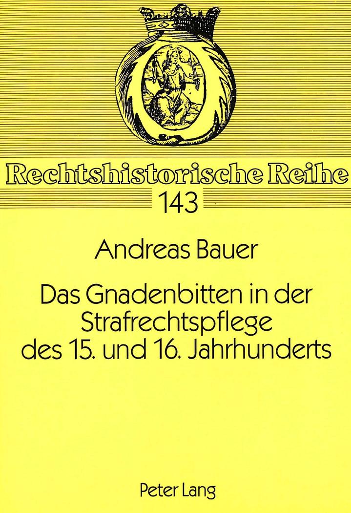 Das Gnadenbitten in der Strafrechtspflege des 15. und 16. Jahrhunderts, And ...