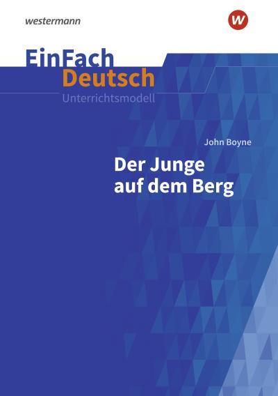 Der Junge auf dem Berg: Klassen 8 - 10. EinFach Deutsch Unterrichtsmodelle