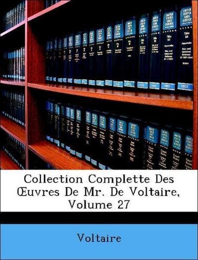 Collection Complette Des OEuvres De Mr. De Voltaire, Volume 27