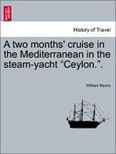 A two months' cruise in the Mediterranean in the steam-yacht