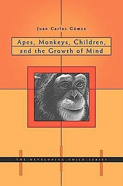 Apes, Monkeys, Children, and the Growth of Mind (DEVELOPING CHILD)