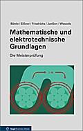 Mathematische und elektrotechnische Grundlagen (Die Meisterprüfung)