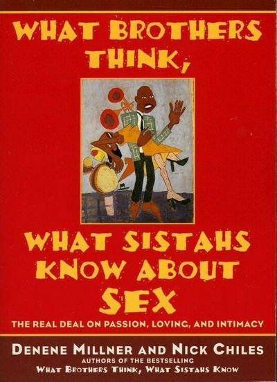 What Brothers Think, What Sistahs Know About Sex