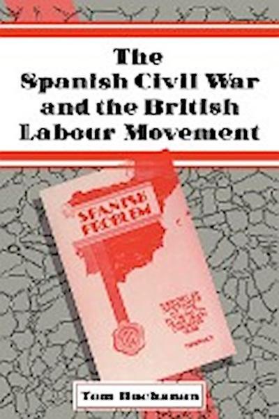 The Spanish Civil War and the British Labour Movement