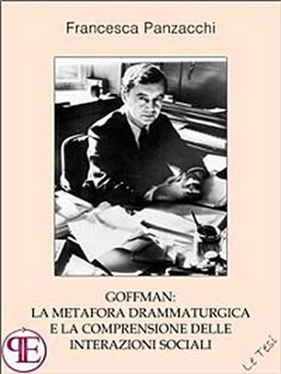 Goffman: la metafora drammaturgica e la comprensione delle interazioni sociali