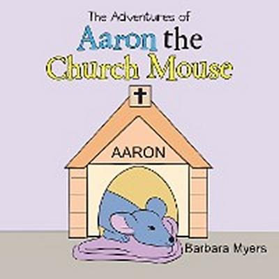 The Adventures of Aaron the Church Mouse