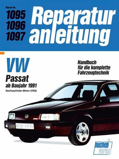 VW Passat ab Baujahr 1991; 6-Zylinder-Motor (VR6) // Reprint der 5. Auflage 1992; Reparaturanleitungen; Deutsch