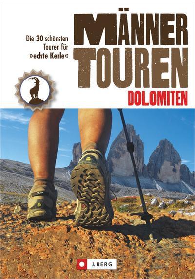 Männertouren - Dolomiten: Die 30 schönsten Touren für 'echte Kerle'