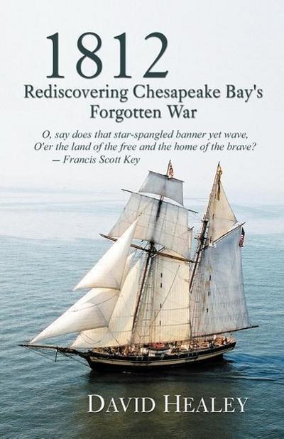 1812: Rediscovering Chesapeake Bay's Forgotten War