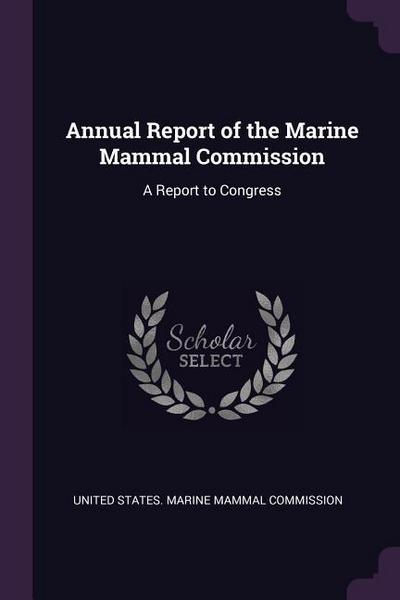Annual Report of the Marine Mammal Commission: A Report to Congress