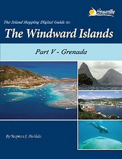 The Island Hopping Digital Guide to the Windward Islands - Part V - Grenada