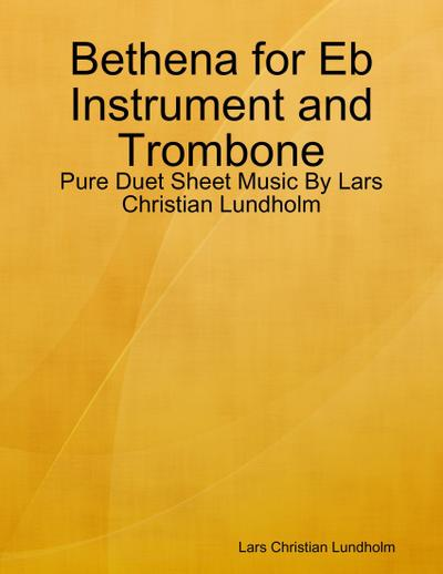 Bethena for Eb Instrument and Trombone - Pure Duet Sheet Music By Lars Christian Lundholm