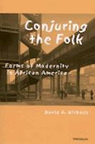 Conjuring the Folk: Forms of Modernity in African America