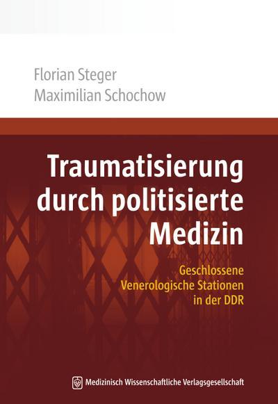 Traumatisierung durch politisierte Medizin: Geschlossene Venerologische Stationen in der DDR