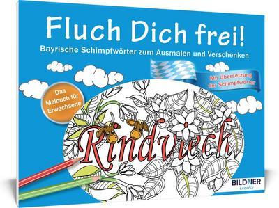 Das Malbuch für Erwachsene: Fluch Dich frei: Bayrische Schimpfwörter zum Ausmalen und Verschenken (Kreativ)