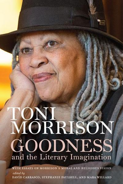 Goodness and the Literary Imagination: Harvard's 95th Ingersoll Lecture with Essays on Morrison's Moral and Religious Vision