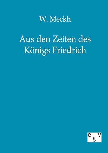 Aus den Zeiten des Königs Friedrich W. Meckh